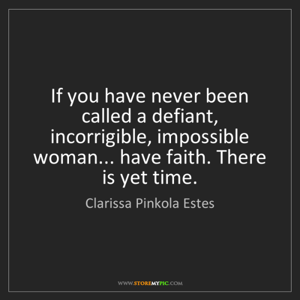 never-called-defiant-incorrigible-impossible-woman-faith-time-quote-on-storemypic-264c1